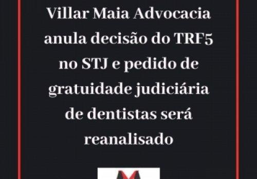 Villar Maia Advocacia anula decisão do TRF5 no STJ e pedido de gratuidade judiciária de dentistas será reanalisado